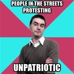Privilege Denying Dude - People in the streets protesting unpatriotic