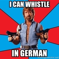Chuck Norris  - I can whistle in german