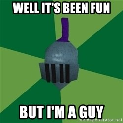 Runescape Advice - Well it's been fun but i'm a guy
