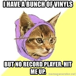 Hipster Cat - I have a bunch of vinyls but no record player. hit me up.