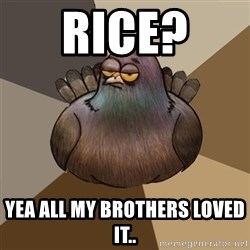 2spbgym - rice?  yea all my brothers loved it..