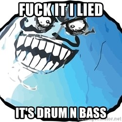 I LIED STASH - fuck it i lied it's drum n bass