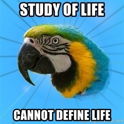 Biology Major Parrot - study of life cannot define life