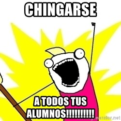 X ALL THE THINGS - chingarse a todos tus alumnos!!!!!!!!!!
