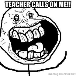 Happy Forever Alone - teacher calls on me!!