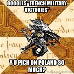 "History Major Heraldic Beast - GOOGLES ""FRENCH MILITARY VICTORIES"" y u pick on poland so much?"