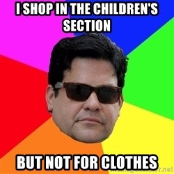Robert Adanto - i shop in the children's section but not for clothes