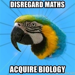 Biology Major Parrot - disregard maths acquire biology