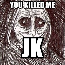 Never alone ghost - YOU KILLED ME JK