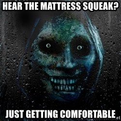 NEVER ALONE  - Hear the Mattress squeak? Just getting comfortable