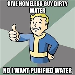 Fallout Boy - give homeless guy dirty water  no i want purified water