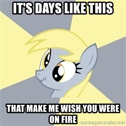 Badvice Derpy - it's days like this that make me wish you were on fire