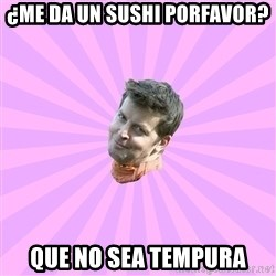 Sassy Gay Friend - ¿Me da un sushi porfavor? que no sea tempura