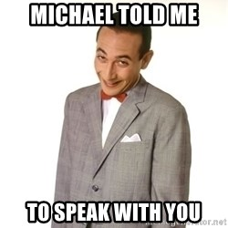 Pee Wee Approves - Michael told me to speak with you