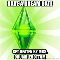 Sims - HAVE A DREAM DATE GET BEATEN BY Mrs. Crumblebottom