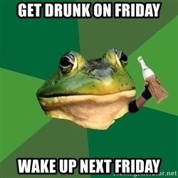 Foul Bachelor Frog (Alcoholic Anon) - get drunk on friday wake up next friday