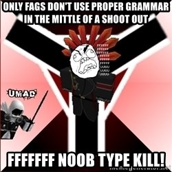 Butthurt Vaktus - only fags don't use proper grammar in the mittle of a shoot out fffffff noob type kill!