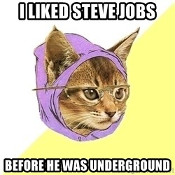 Hipster Kitty - I Liked Steve Jobs Before he was underground