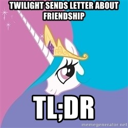 Celestia - Twilight sends letter about friendship tl;dr