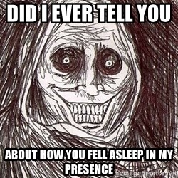 Shadowlurker - did i ever tell you       about how you fell asleep in my presence