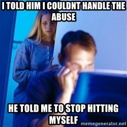 Redditors Wife - I TOLD HIM I COULDNT HANDLE THE ABUSE HE TOLD ME TO STOP HITTING MYSELF