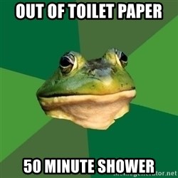 Foul Bachelor Frog - out of toilet paper 50 minute shower