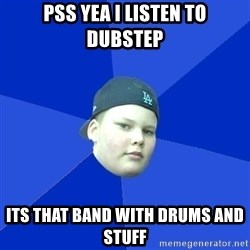 Jonnen Neuvo - PSS YEA I LISTEN TO DUBSTEP ITS THAT BAND WITH DRUMS AND STUFF