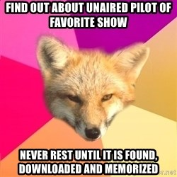 Fandom Fox - Find out about unaired pilot of favorite show never rest until it is found, downloaded and memorized