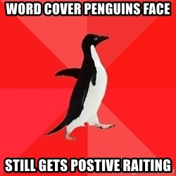 Socially Awesome Penguin - Word Cover Penguins face Still gets postive raiting