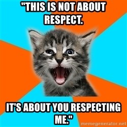 """Ib Kitten - """"This is not about respect. it's about you respecting me."""""""
