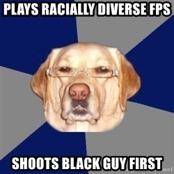Racist Dog - plays racially diverse fps shoots black guy first
