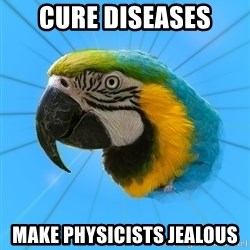 Biology Major Parrot - cure diseases make physicists jealous