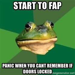 Foul Bachelor Frog - Start to fap panic when you cant remember if doors locked