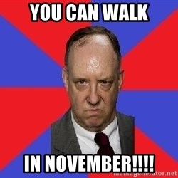 thee angry band director - YOU CAN WALK IN NOVEMBER!!!!