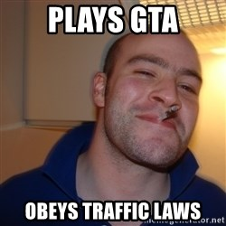 Good Guy Greg - Plays gta obeys traffic laws