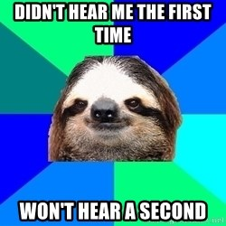 Socially Lazy Sloth - didn't hear me the first time won't hear a second