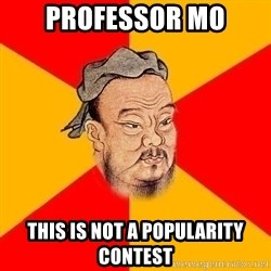 Chinese Proverb - Professor Mo This is not a popularity contest