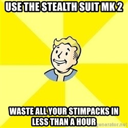 Vault Boy - Use the stealth suit mk 2 waste all your stimpacks in less than a hour