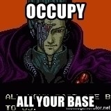 all your base - OCCUPY ALL YOUR BASE