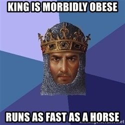 Age Of Empires - king is morbidly obese runs as fast as a horse