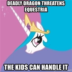 Celestia - deadly dragon threatens equestria the kids can handle it