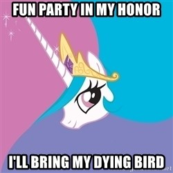 Celestia - fun party in my honor i'll bring my dying bird