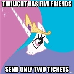 Celestia - twilight has five friends send only two tickets