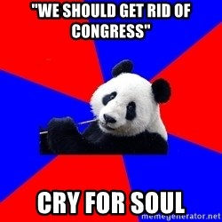 "Polisci Panda - ""we should get rid of Congress"" Cry for soul"