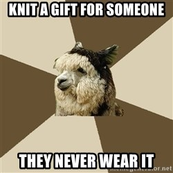 Fyeahknittingalpaca - knit a gift for someone they never wear it