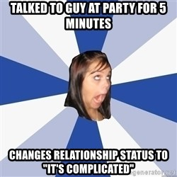 """Annoying Facebook Girl - talked to guy at party for 5 minutes changes relationship status to """"it's complicated"""""""