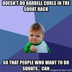 Success Kid - Doesn't do barbell curls in the squat rack So that people who want to do squats... can