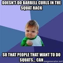 Success Kid - Doesn't do barbell curls in the squat rack So that people that want to do squats... can