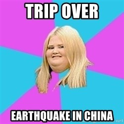 Fat Girl - TRIP OVER EARTHQUAKE IN CHINA