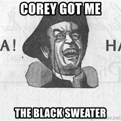 Ha Ha Guy - corey got me the black sweater